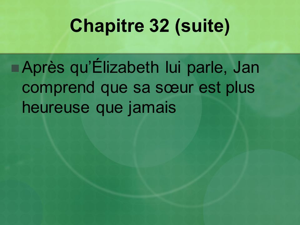 Chapitre 32 (suite) Après qu'Élizabeth lui parle, Jan comprend que sa sœur est plus heureuse que jamais.