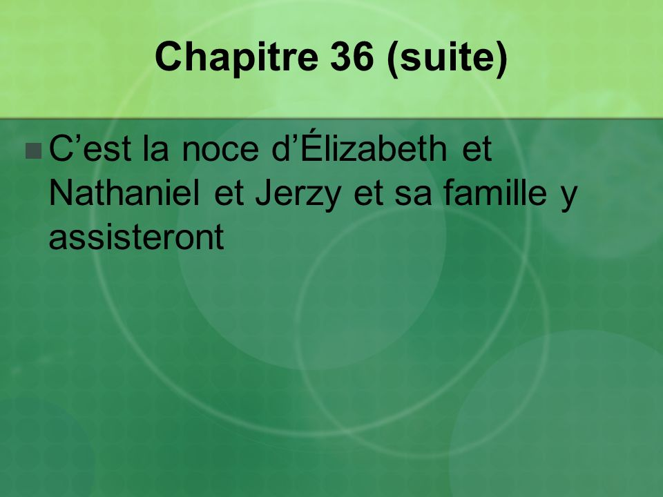 Chapitre 36 (suite) C'est la noce d'Élizabeth et Nathaniel et Jerzy et sa famille y assisteront