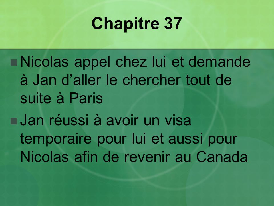 Chapitre 37 Nicolas appel chez lui et demande à Jan d'aller le chercher tout de suite à Paris.