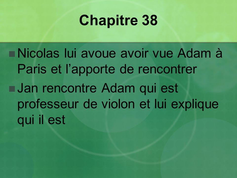 Chapitre 38 Nicolas lui avoue avoir vue Adam à Paris et l'apporte de rencontrer.