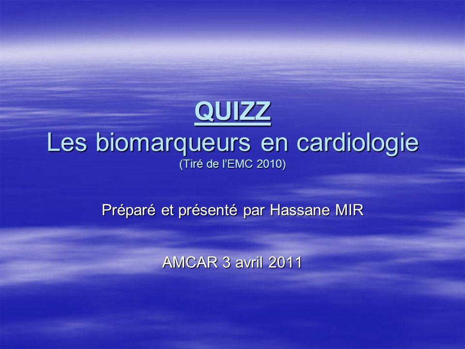 QUIZZ Les biomarqueurs en cardiologie (Tiré de l'EMC 2010)