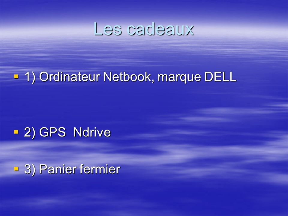 Les cadeaux 1) Ordinateur Netbook, marque DELL 2) GPS Ndrive