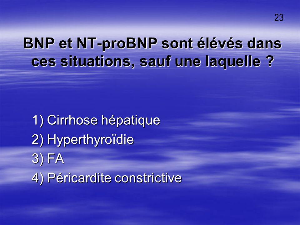 BNP et NT-proBNP sont élévés dans ces situations, sauf une laquelle
