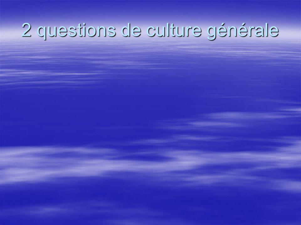 2 questions de culture générale