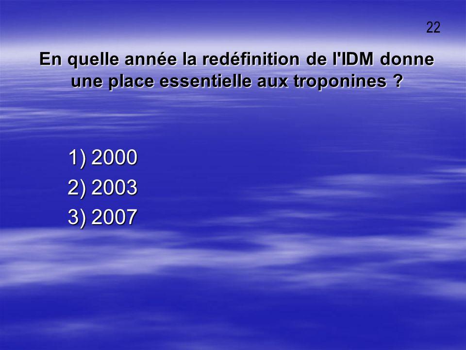 22 En quelle année la redéfinition de l IDM donne une place essentielle aux troponines 1) 2000. 2) 2003.