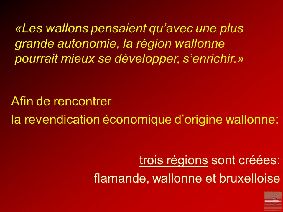 «Les wallons pensaient qu'avec une plus grande autonomie, la région wallonne pourrait mieux se développer, s'enrichir.»