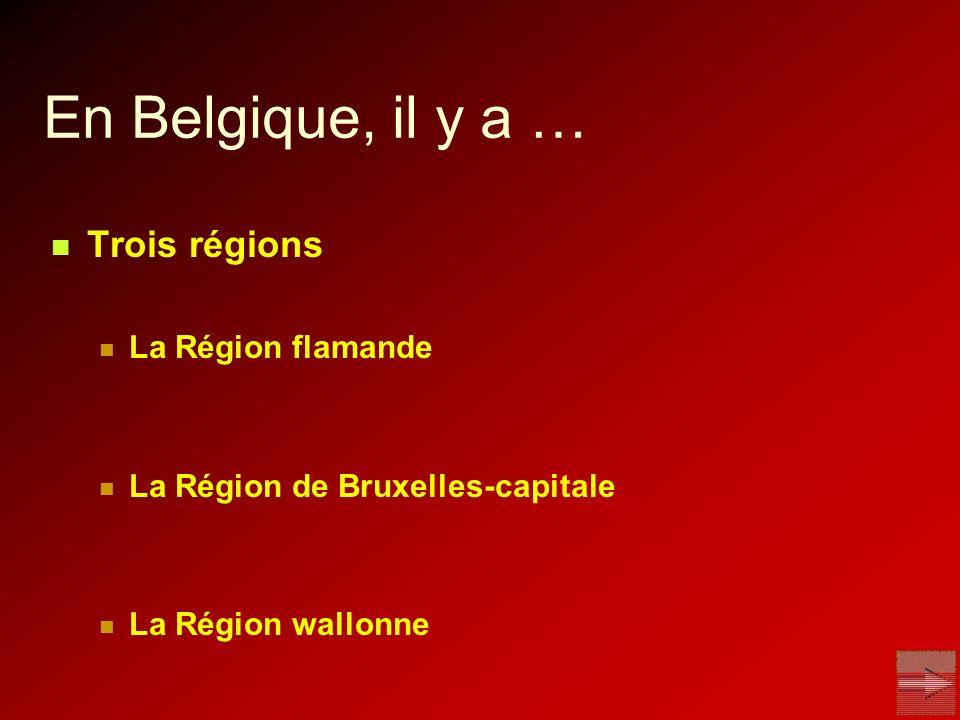 En Belgique, il y a … Trois régions La Région flamande