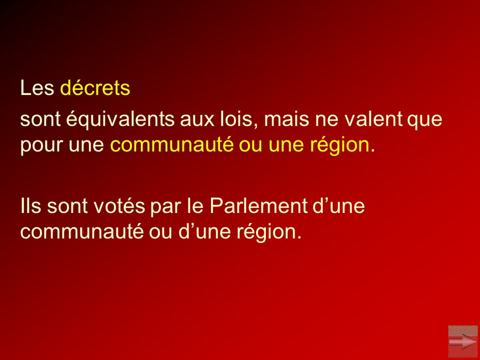 Les décrets sont équivalents aux lois, mais ne valent que pour une communauté ou une région.
