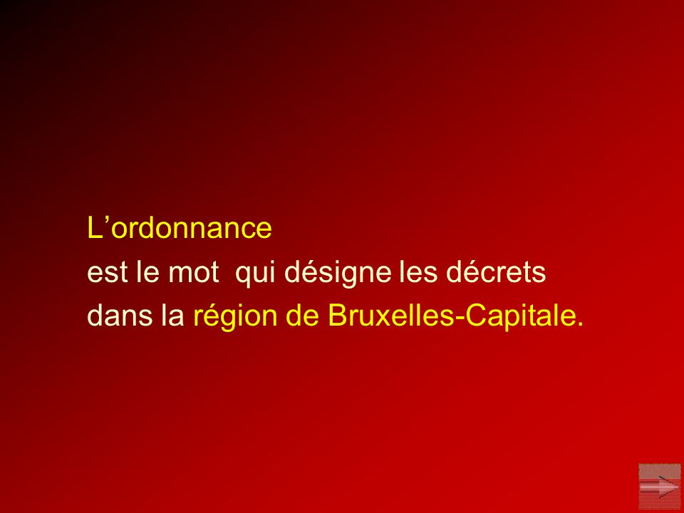 L'ordonnance est le mot qui désigne les décrets dans la région de Bruxelles-Capitale.