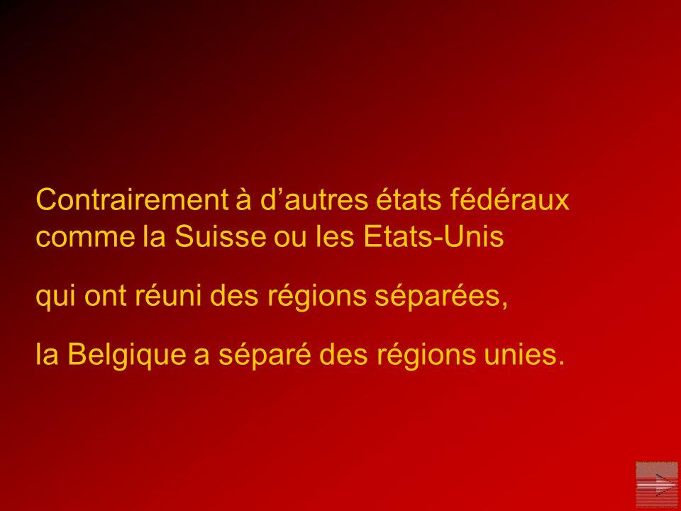 Contrairement à d'autres états fédéraux comme la Suisse ou les Etats-Unis qui ont réuni des régions séparées, la Belgique a séparé des régions unies.
