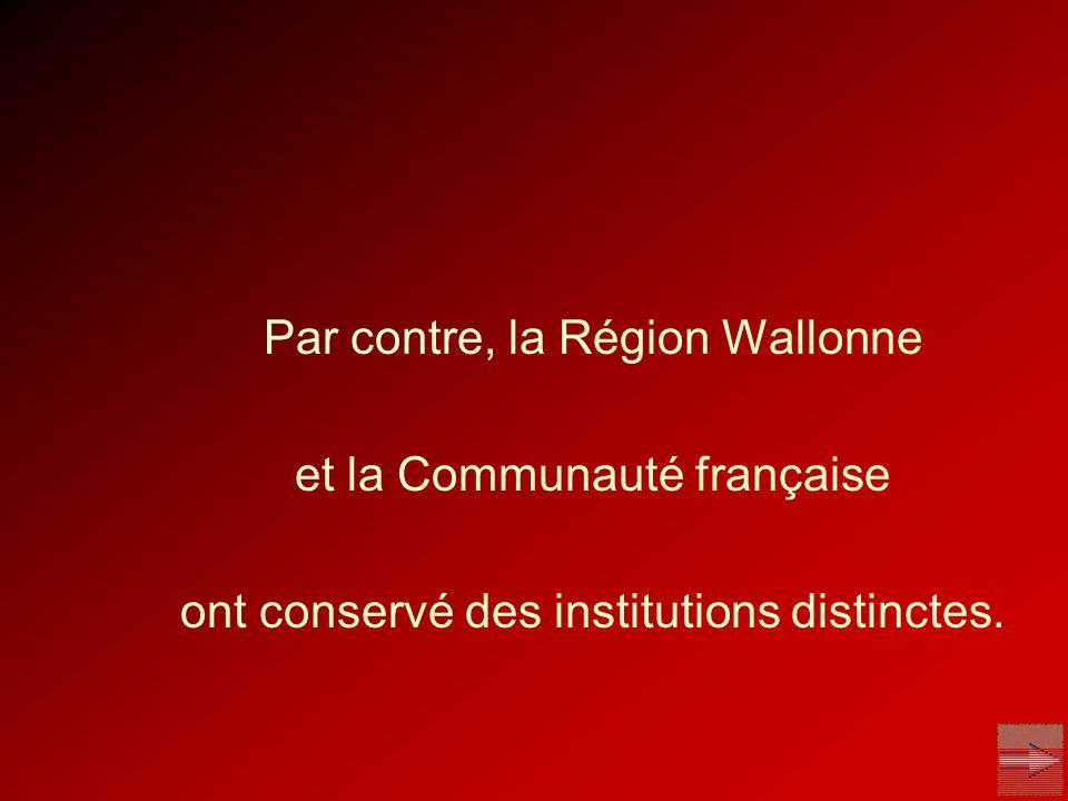 Par contre, la Région Wallonne et la Communauté française