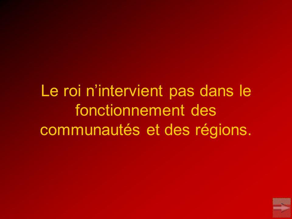 Le roi n'intervient pas dans le fonctionnement des communautés et des régions.