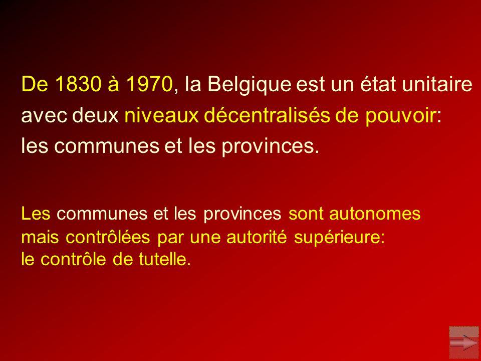 De 1830 à 1970, la Belgique est un état unitaire