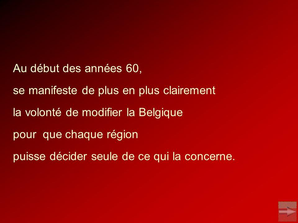 Au début des années 60, se manifeste de plus en plus clairement. la volonté de modifier la Belgique.