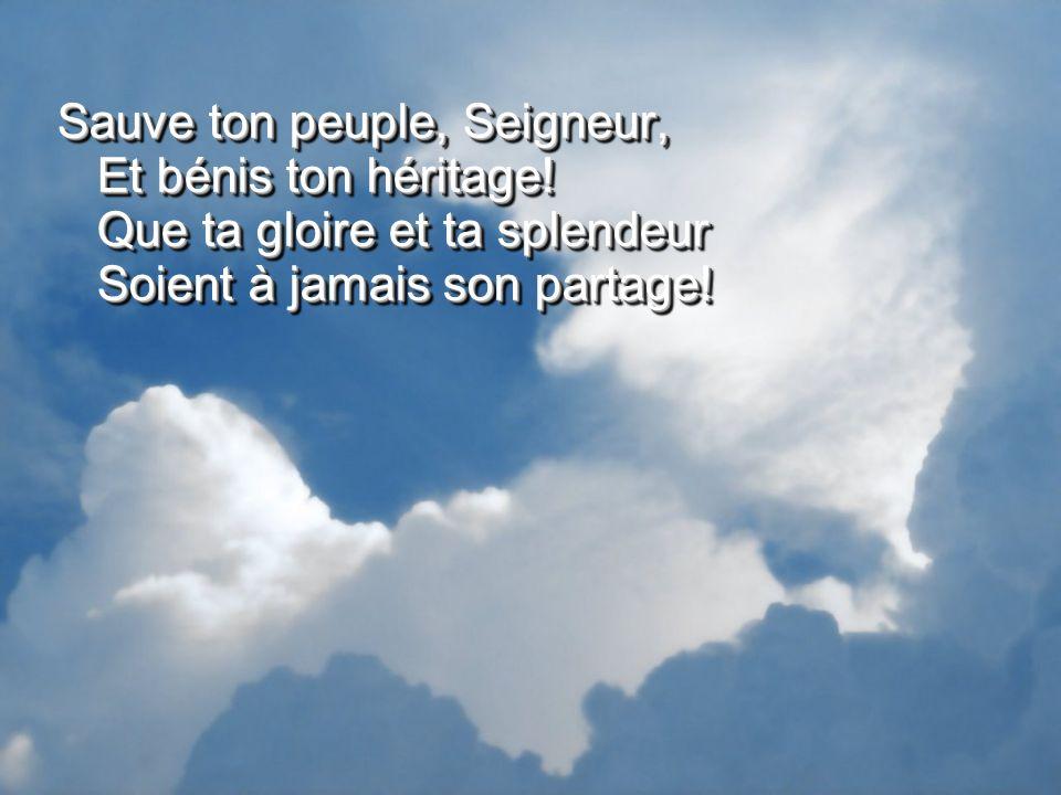 Sauve ton peuple, Seigneur, Et bénis ton héritage