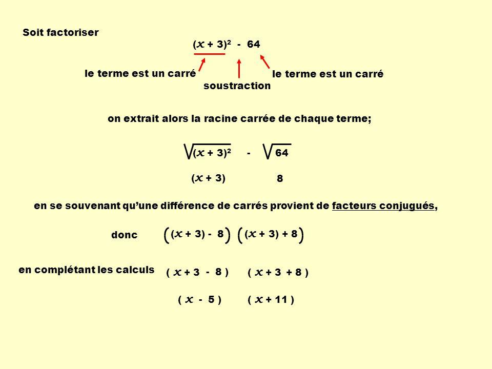 Soit factoriser (x + 3)2 - 64. le terme est un carré. le terme est un carré. soustraction. on extrait alors la racine carrée de chaque terme;