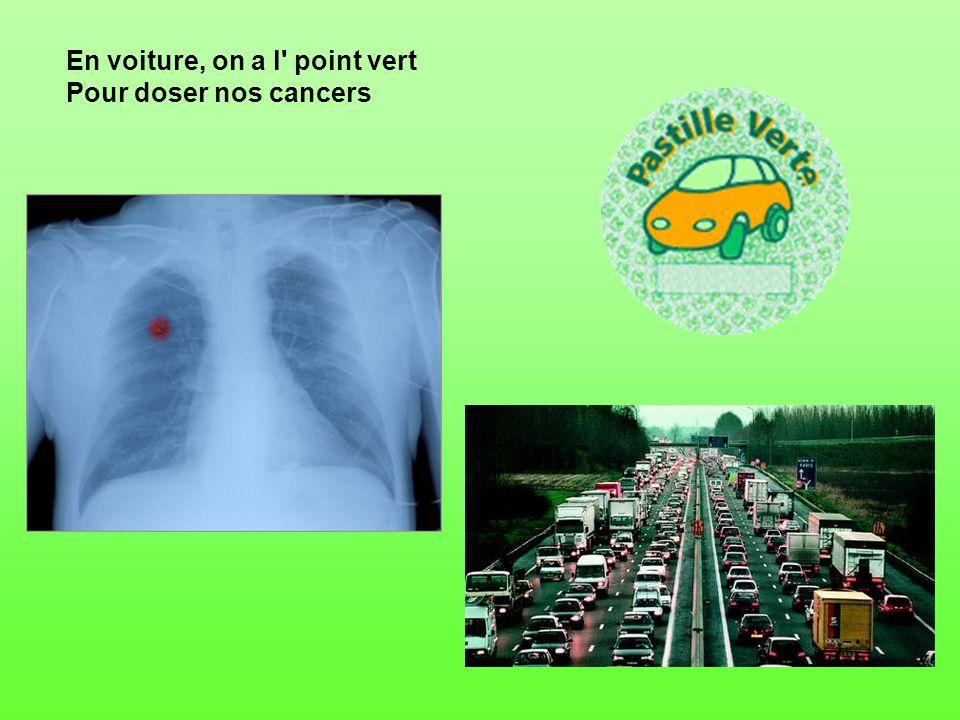 En voiture, on a l point vert Pour doser nos cancers