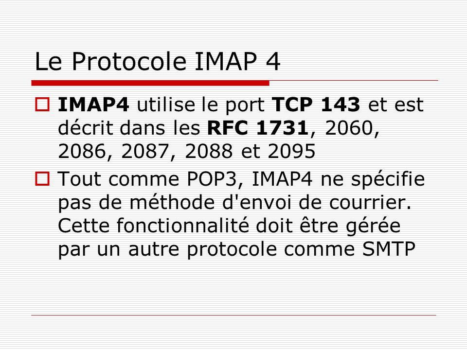 Le Protocole IMAP 4 IMAP4 utilise le port TCP 143 et est décrit dans les RFC 1731, 2060, 2086, 2087, 2088 et 2095.