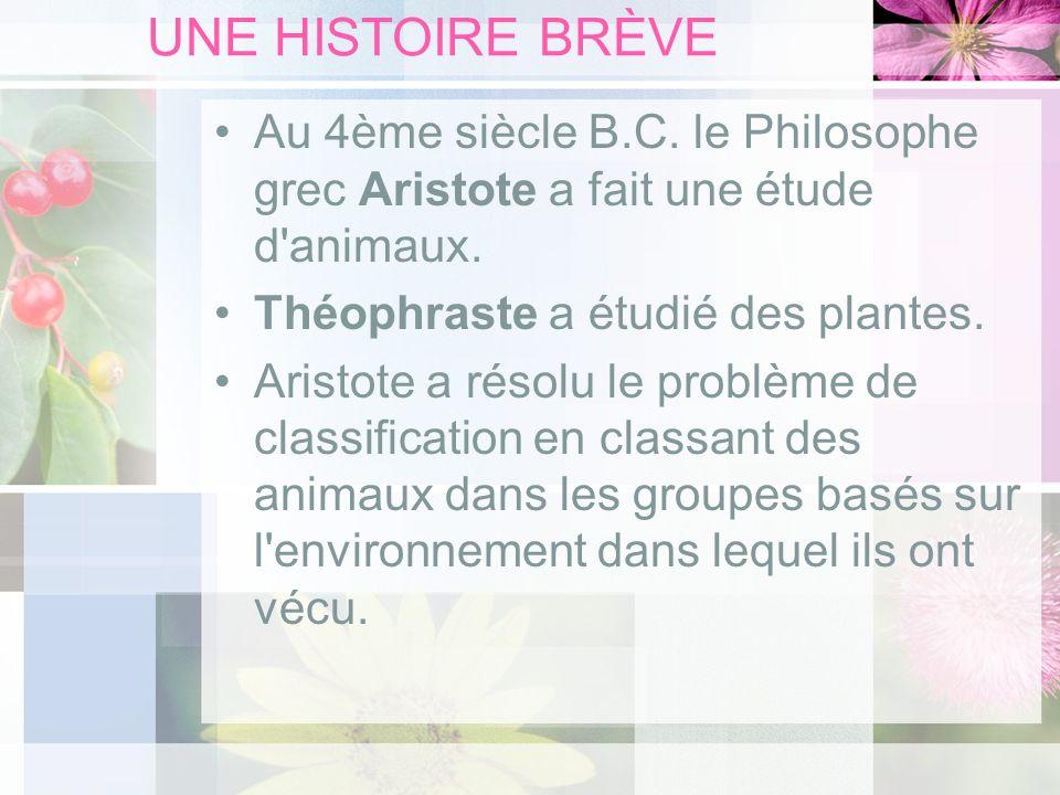 UNE HISTOIRE BRÈVE Au 4ème siècle B.C. le Philosophe grec Aristote a fait une étude d animaux. Théophraste a étudié des plantes.