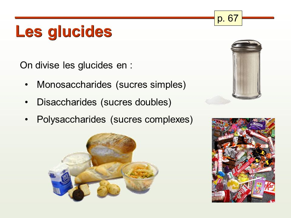Les glucides p. 67 On divise les glucides en :