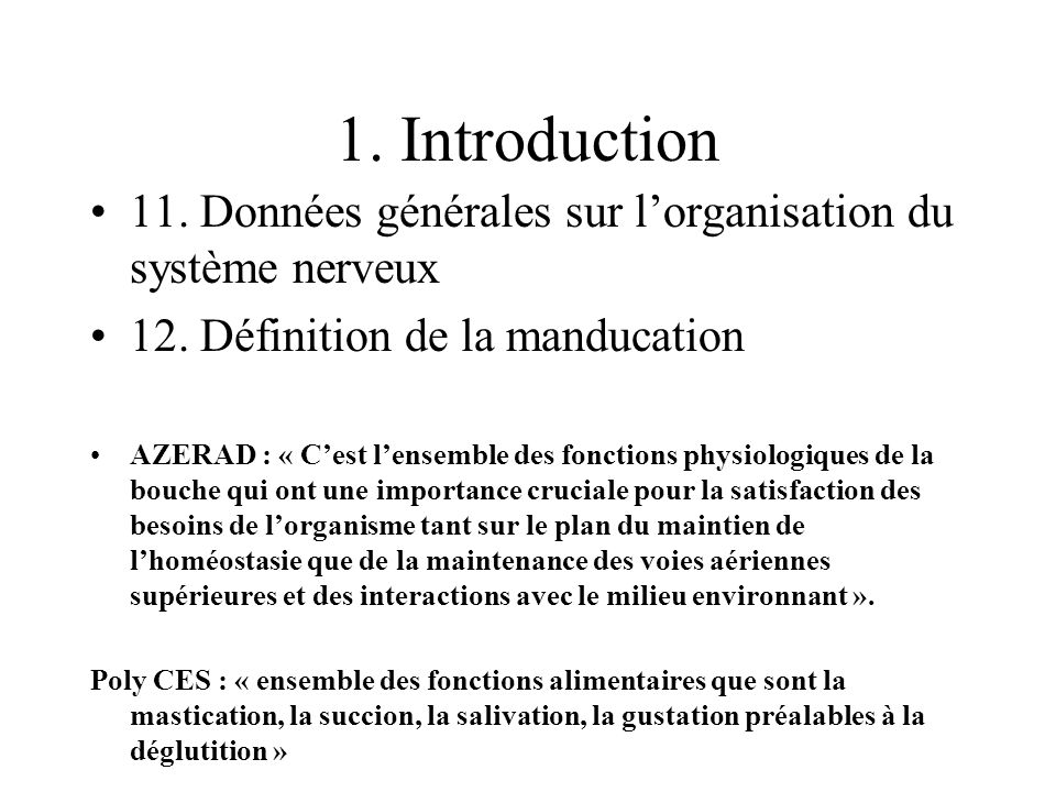 1. Introduction 11. Données générales sur l'organisation du système nerveux. 12. Définition de la manducation.
