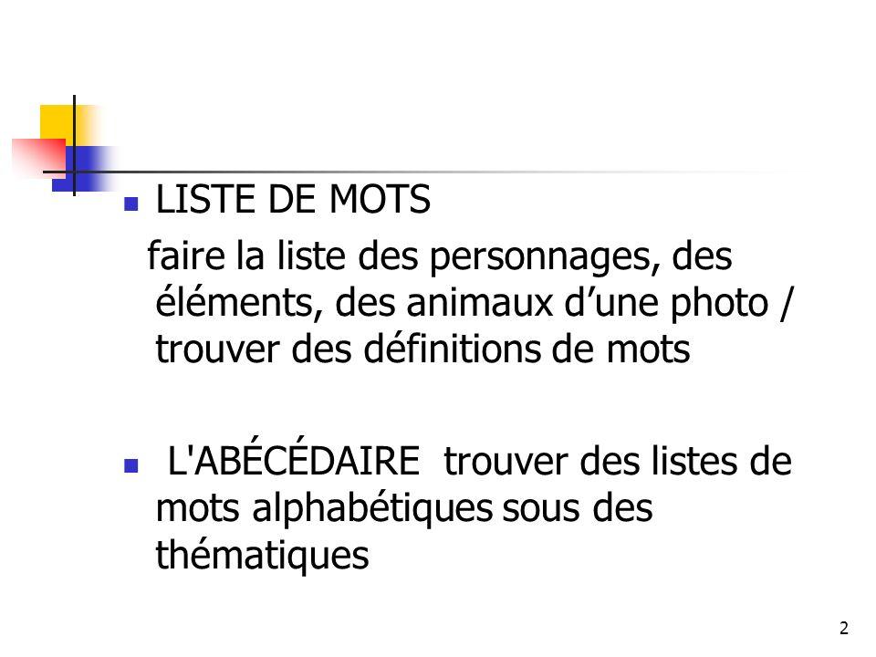 LISTE DE MOTS faire la liste des personnages, des éléments, des animaux d'une photo / trouver des définitions de mots.