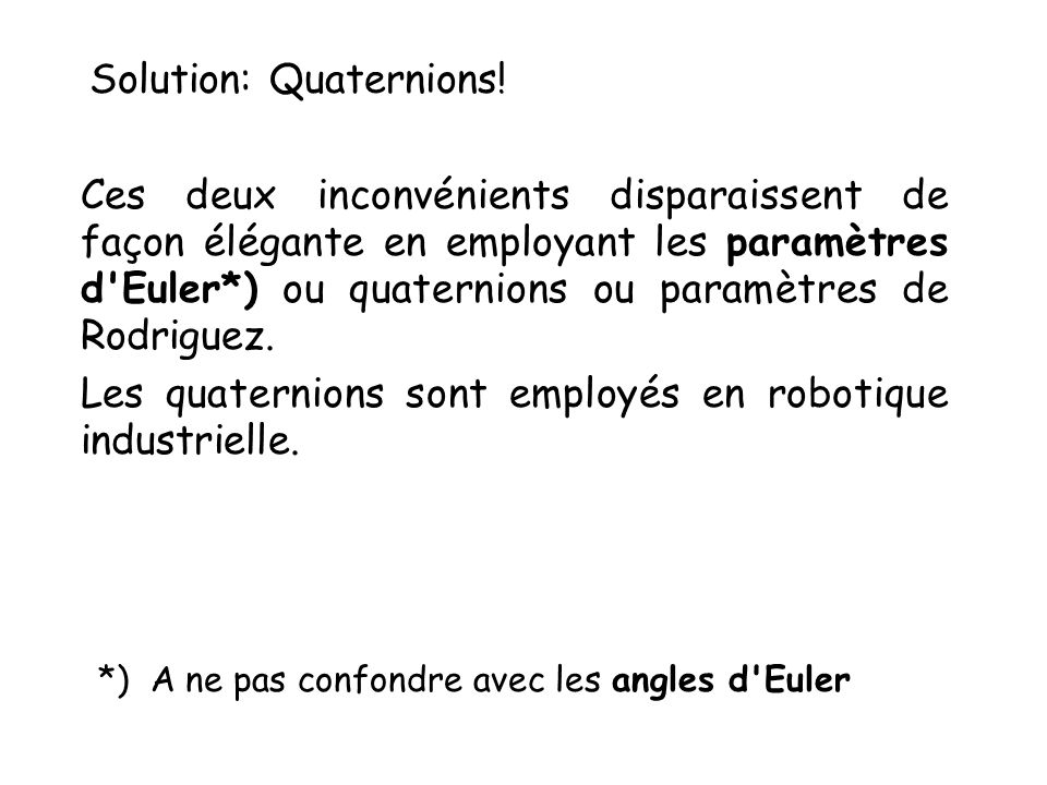 Solution: Quaternions!