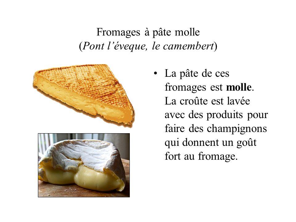 Fromages à pâte molle (Pont l'éveque, le camembert)