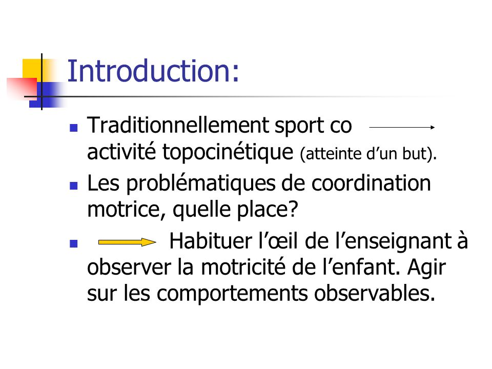 Introduction: Traditionnellement sport co activité topocinétique (atteinte d'un but).
