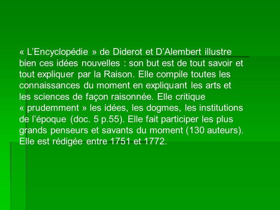 « L'Encyclopédie » de Diderot et D'Alembert illustre bien ces idées nouvelles : son but est de tout savoir et tout expliquer par la Raison.