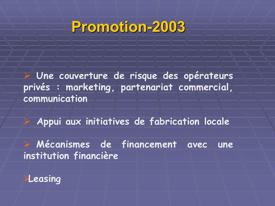 Promotion-2003 Une couverture de risque des opérateurs privés : marketing, partenariat commercial, communication.