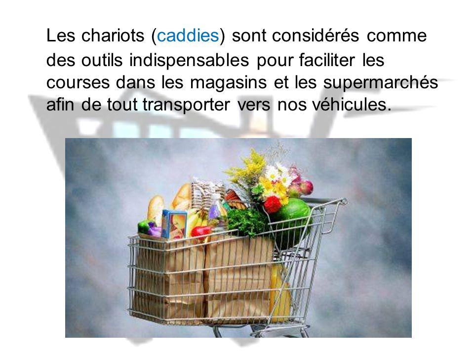 Les chariots (caddies) sont considérés comme des outils indispensables pour faciliter les courses dans les magasins et les supermarchés afin de tout transporter vers nos véhicules.