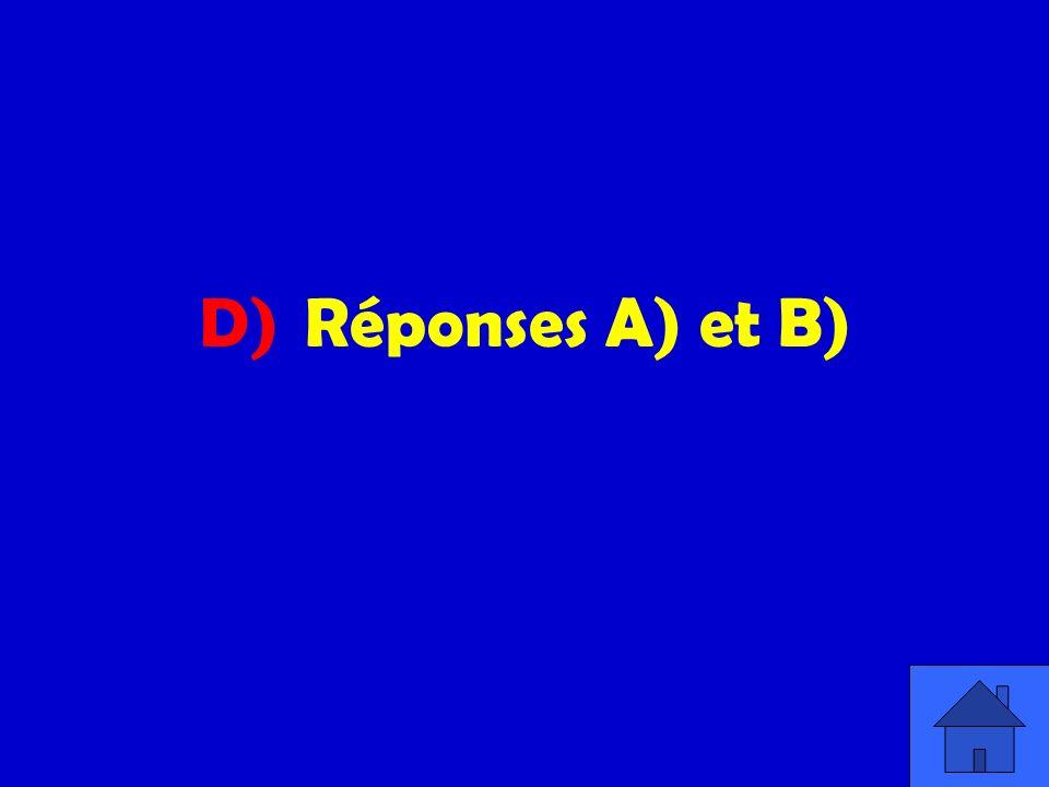 D) Réponses A) et B)