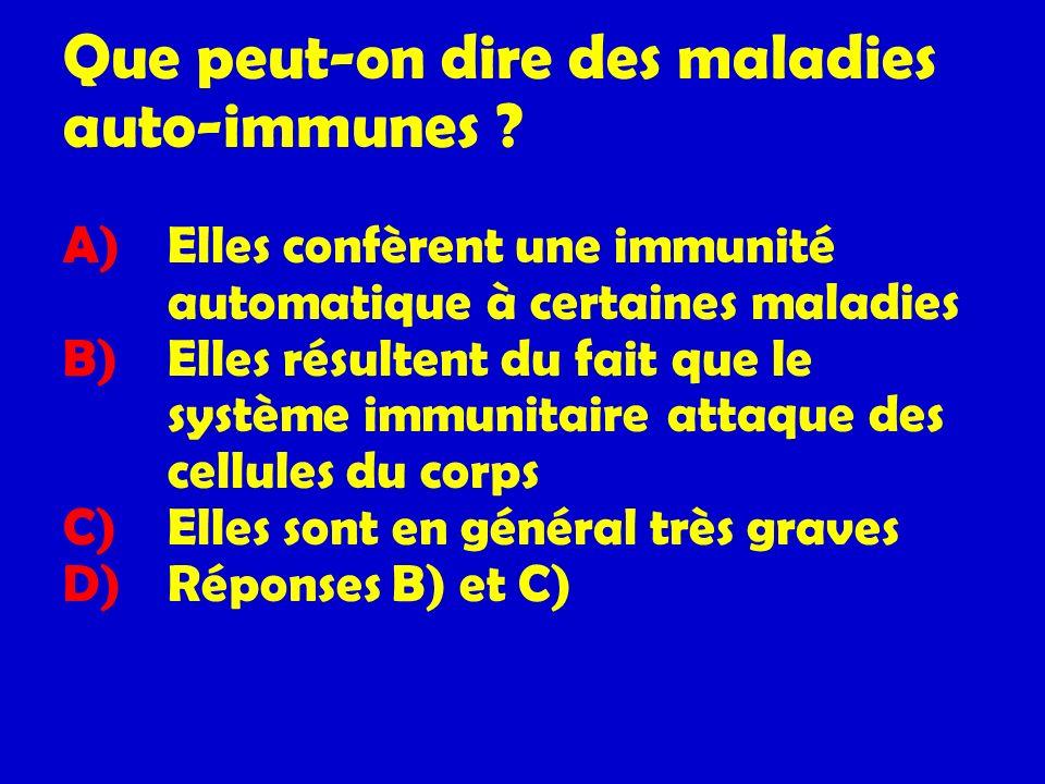 Que peut-on dire des maladies auto-immunes. A)