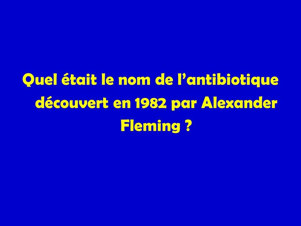 Quel était le nom de l'antibiotique découvert en 1982 par Alexander Fleming