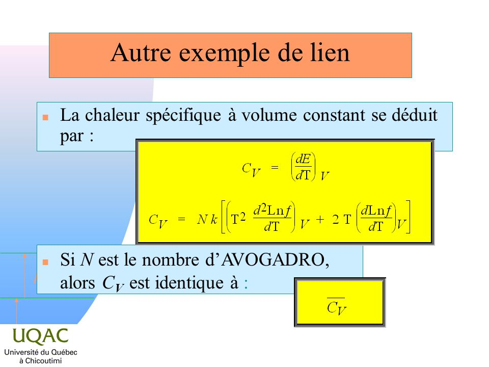 Autre exemple de lien La chaleur spécifique à volume constant se déduit par : Si N est le nombre d'AVOGADRO, alors CV est identique à :