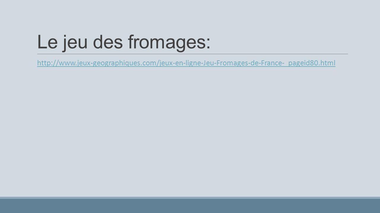 Le jeu des fromages: http://www.jeux-geographiques.com/jeux-en-ligne-Jeu-Fromages-de-France-_pageid80.html.