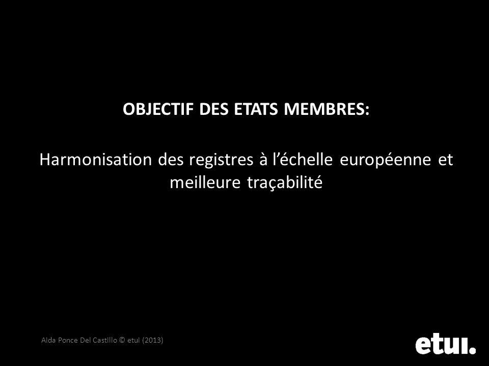 OBJECTIF DES ETATS MEMBRES: Harmonisation des registres à l'échelle européenne et meilleure traçabilité