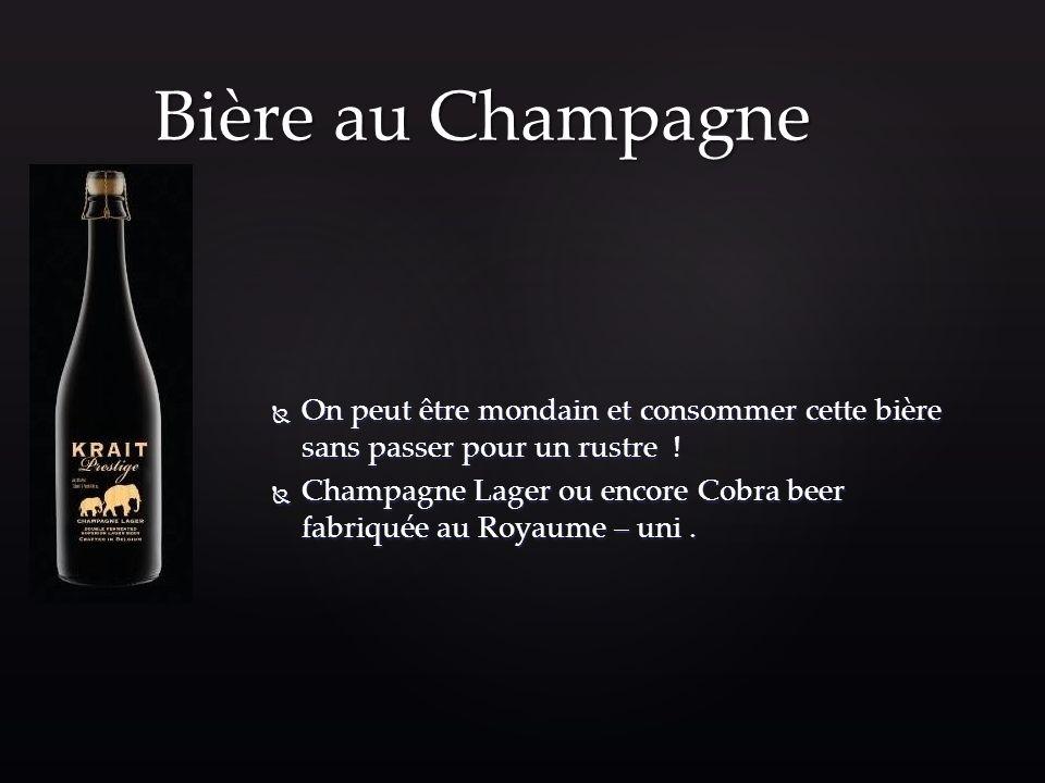 Bière au Champagne On peut être mondain et consommer cette bière sans passer pour un rustre !