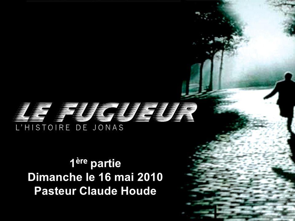 1ère partie Dimanche le 16 mai 2010 Pasteur Claude Houde