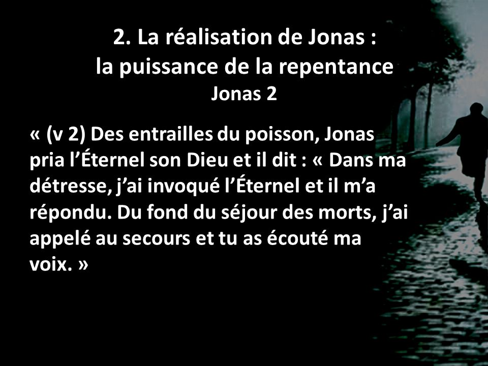 2. La réalisation de Jonas : la puissance de la repentance Jonas 2