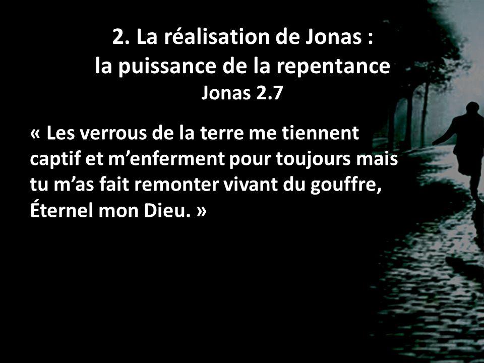 2. La réalisation de Jonas : la puissance de la repentance Jonas 2.7