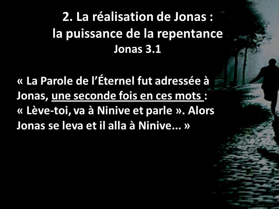 2. La réalisation de Jonas : la puissance de la repentance Jonas 3.1