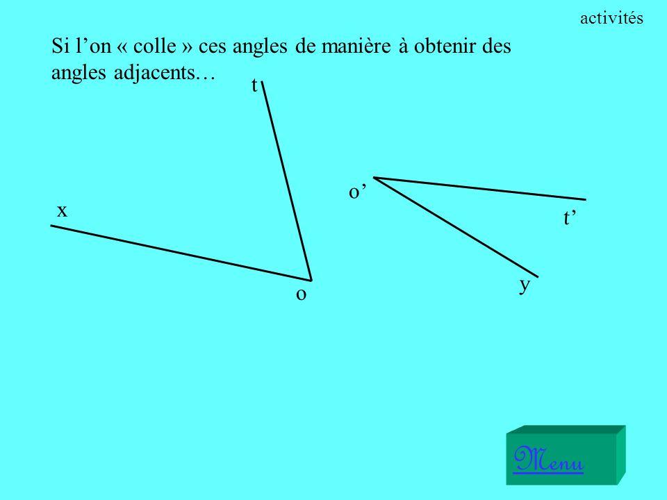 activités Si l'on « colle » ces angles de manière à obtenir des angles adjacents… x. o. t. o' y.