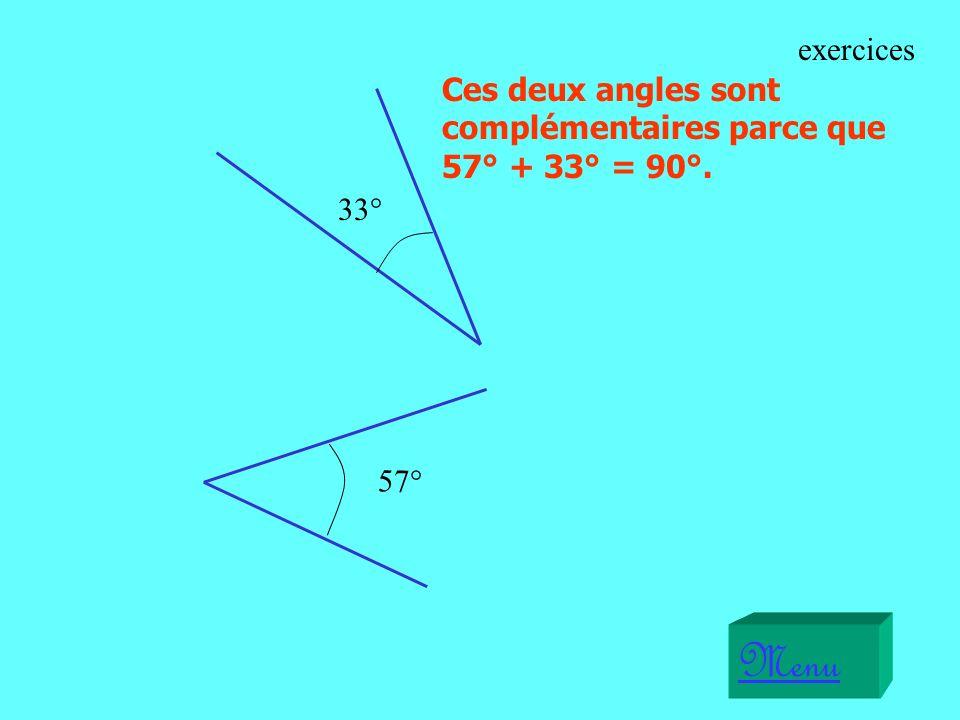 exercices Ces deux angles sont complémentaires parce que 57° + 33° = 90°. 33° 57° Menu