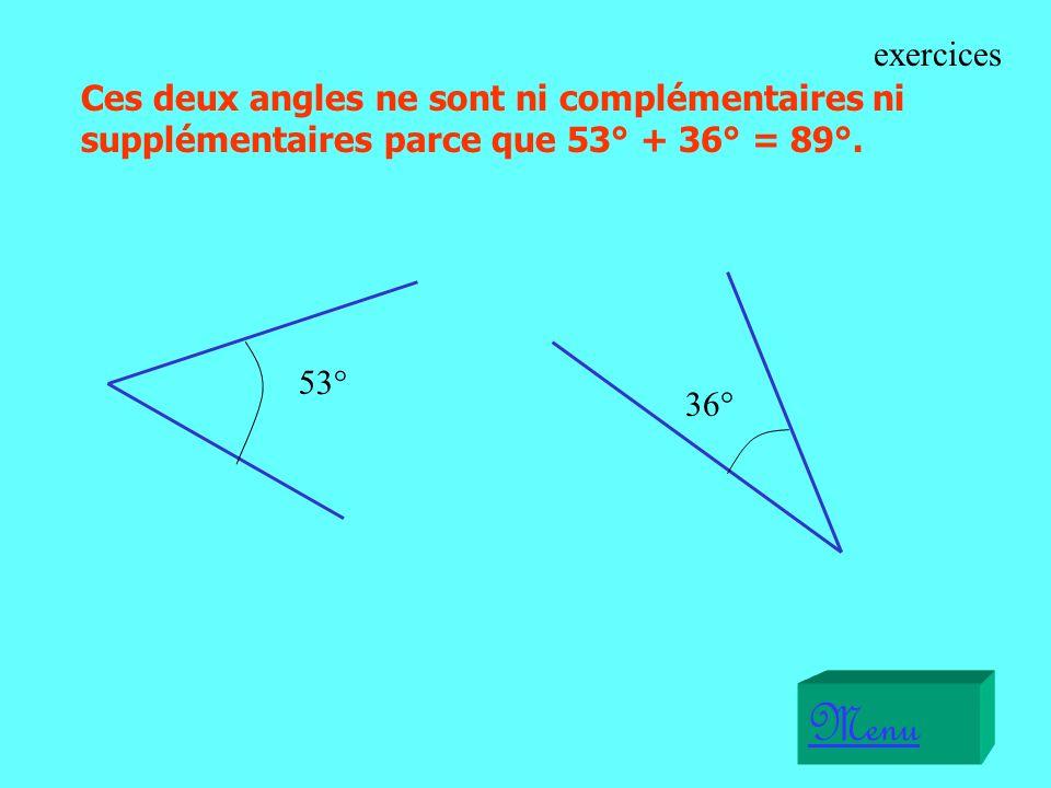 exercices Ces deux angles ne sont ni complémentaires ni supplémentaires parce que 53° + 36° = 89°. 53°