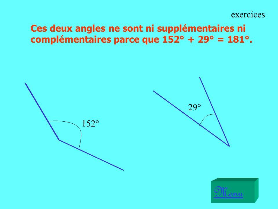 exercices Ces deux angles ne sont ni supplémentaires ni complémentaires parce que 152° + 29° = 181°.