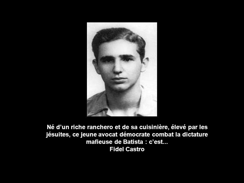 Né d'un riche ranchero et de sa cuisinière, élevé par les jésuites, ce jeune avocat démocrate combat la dictature mafieuse de Batista : c'est...