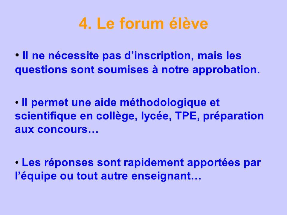 4. Le forum élève Il ne nécessite pas d'inscription, mais les questions sont soumises à notre approbation.
