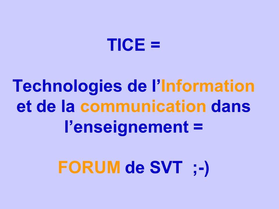 TICE = Technologies de l'Information et de la communication dans l'enseignement = FORUM de SVT ;-)
